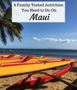Don't miss these 8 family tested activities on the beautiful island of Maui!